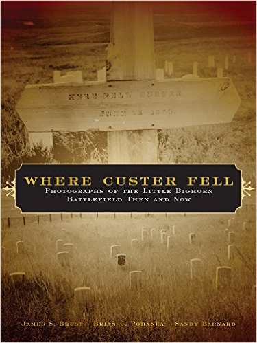 Where Custer Fell; Photographs Of The Little Bighorn Battlefield Then And Now. James S. Brust,...