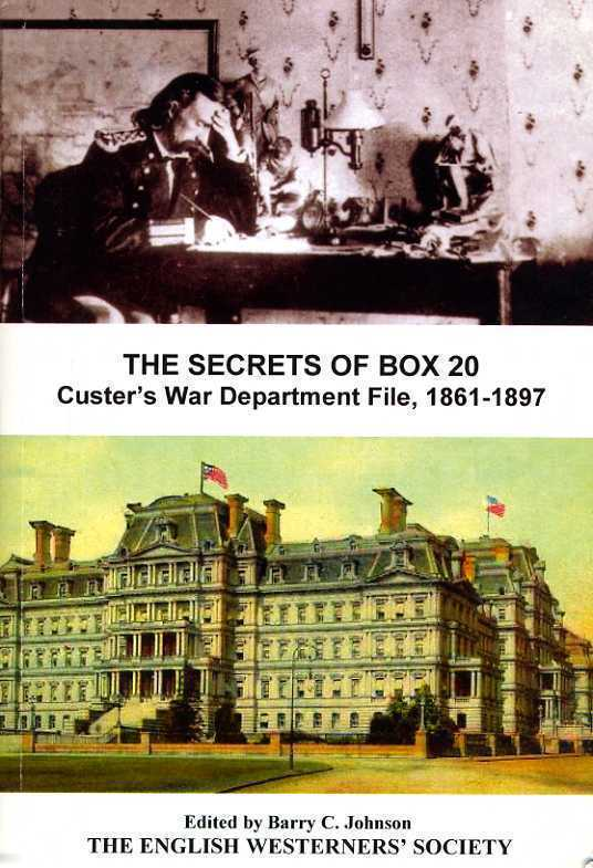 The Secrets of Box 20; Custer's War Department File 1861-1897. Barry C. Johnson, Ed.
