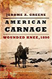 American Carnage; Wounded Knee, 1890. Jerome A. Greene.