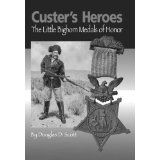 Custer's Heroes ; The Little Bighorn Medals of Honor. Douglas D. Scott.