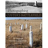 Photographing Custer's Battlefield; The Images of Kenneth F. Roahen. Sandy Barnard.
